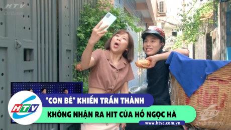 """""""Con bé"""" khiến cho Trấn Thành không nhận ra Hit của Hồ Ngọc Hà"""