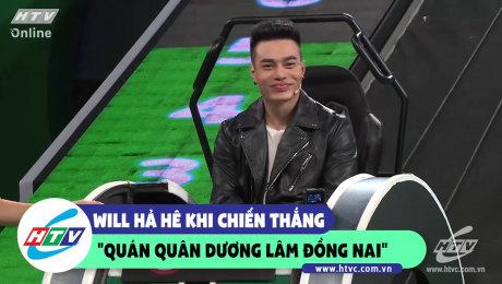 """Will hả hê khi chiến thắng """"Quán quân Dương Lâm Đồng Nai"""""""