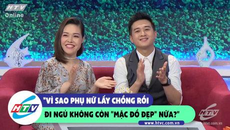 """Xem Show CLIP HÀI Vì sao phụ nữ lấy chồng rồi đi ngủ không còn """"mặc đồ đẹp"""" nữa?! HD Online."""