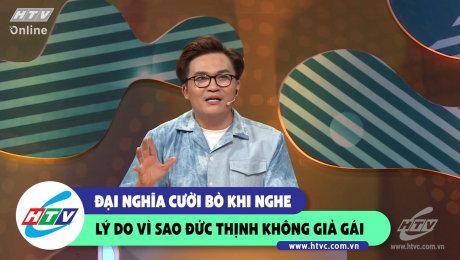 Xem Show CLIP HÀI Đại Nghĩa cười bò khi nghe lý do vì sao Đức Thịnh không giả gái HD Online.