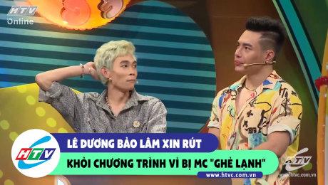 """Lê Dương Bảo Lâm xin rút khỏi chương trình vì bị MC """"ghẻ lạnh"""""""