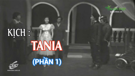 Xem Show TV SHOW Kịch : Tania Tania - Phần 1 HD Online.