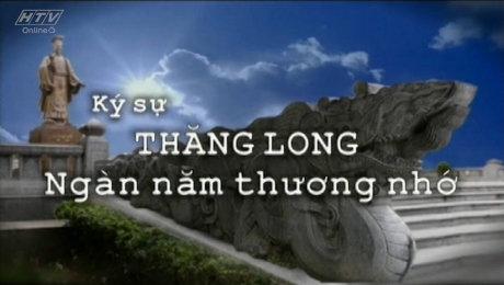 Ký Sự Thăng Long - Ngàn Năm Thương Nhớ