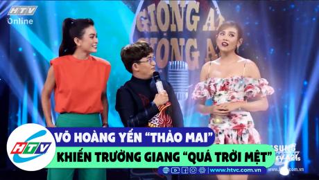 """Xem Show CLIP HÀI Võ Hoàng Yến """"thảo mai"""" khiến Trường Giang """"nhức não"""" HD Online."""