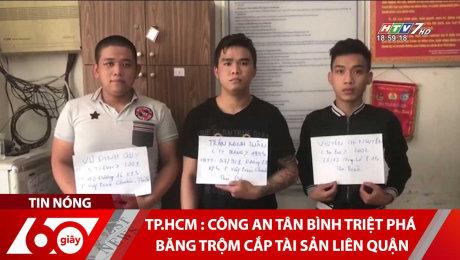 TP.HCM : Công An Tân Bình Triệt Phá Băng Trộm Cắp Tài Sản Liên Quận