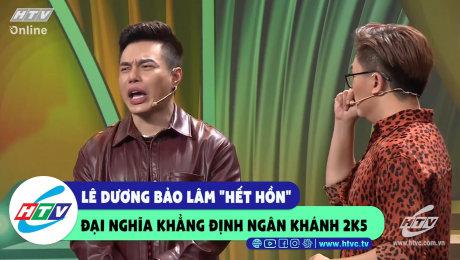 """Lê Dương Bảo Lâm """"hết hồn"""" Đại Nghĩa khẳng định Ngân Khánh 2K5"""