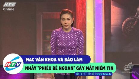 """Xem Show CLIP HÀI Mạc Văn Khoa và Bảo Lâm nhảy """"phiếu bé ngoan"""" gây mất niềm tin HD Online."""