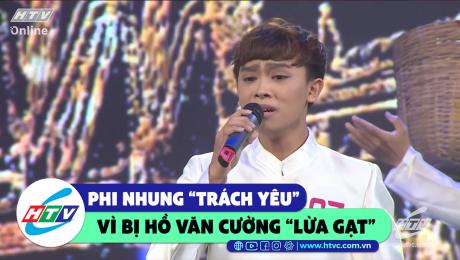 """Xem Show CLIP HÀI Phi Nhung """"trách yêu"""" vì Hồ Văn Cường """"lừa gạt"""" HD Online."""