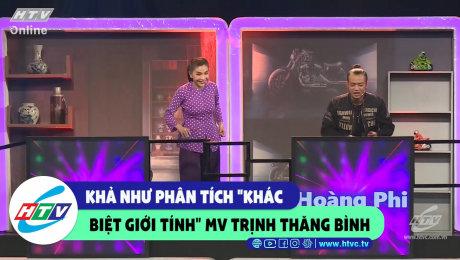 """Xem Show CLIP HÀI Khả Như phân tích """"khác biệt giới tính"""" MV Trịnh Thăng Bình HD Online."""