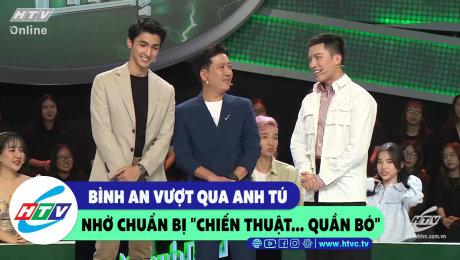 """Xem Show CLIP HÀI Bình An vượt qua Anh Tú nhờ chuẩn bị  """"chiến thuật... quần bó"""" HD Online."""