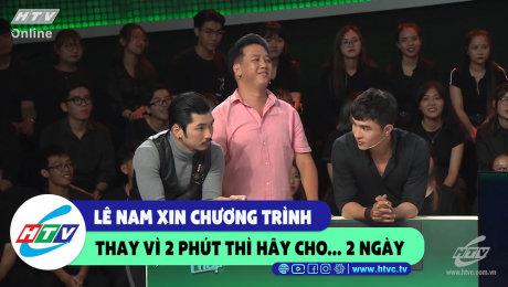 Xem Show CLIP HÀI Lê Nam xin chương trình thay vì 2 phút hãy cho... 2 ngày HD Online.