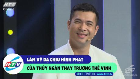 Xem Show CLIP HÀI Lâm Vỹ Dạ chịu hình phạt của Thúy Ngân thay Trương Thế Vinh HD Online.