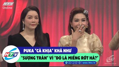 """Xem Show CLIP HÀI Puka cà khịa Khả Như """"sượng trân"""" vì """"đó là miếng rớt hả?!"""" HD Online."""