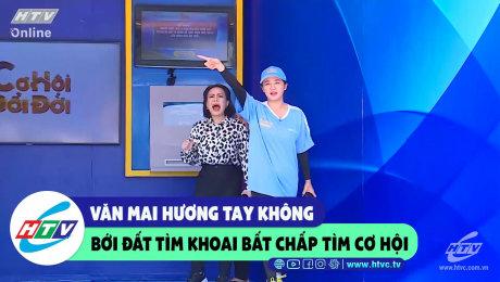 Xem Show CLIP HÀI Văn Mai Hương tay không bới đất tìm khoai bất chấp tìm cơ hội HD Online.
