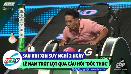 """Sau khi xin suy  nghĩ 2 ngày, Lê Nam rót lọt qua câu hỏi """"đốc thúc"""""""