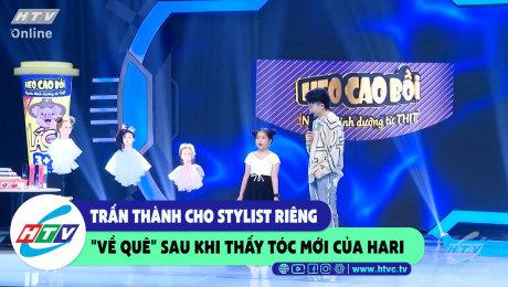 """Trấn Thành cho stylist riêng """"về quê"""" sau khi thấy tóc mới của Hari"""