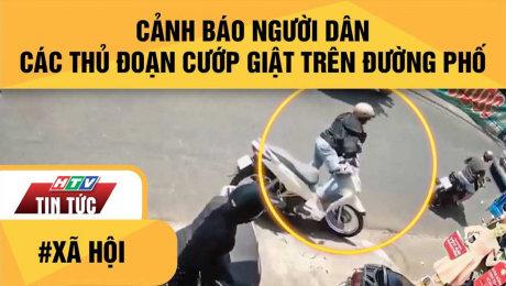 TP.HCM: Công An Cảnh Báo Người Dân Các Thủ Đoạn Cướp Giật Trên Đường Phố
