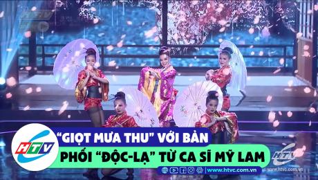 """""""Giọt mưa thu"""" với bản phối """"độc-lạ"""" Mỹ Lam"""