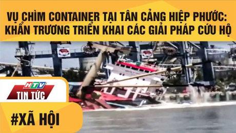Xem Clip Vụ Chìm Container Tại Tân Cảng Hiệp Phước: Khẩn Trương Triển Khai Các Giải Pháp Cứu Hộ HD Online.