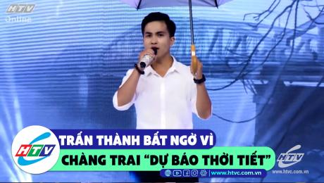 """Xem Show CLIP HÀI Trấn Thành bất ngờ vì chàng trai """"dự báo thời tiết""""  HD Online."""