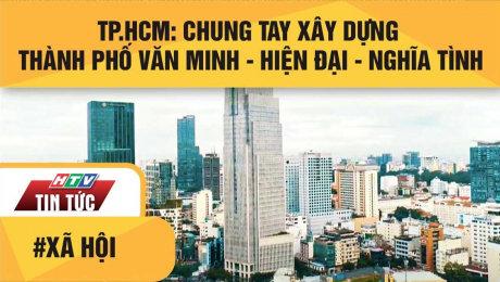 Xem Clip TP.HCM: Chung Tay Xây Dựng Thành Phố Văn Minh - Hiện Đại - Nghĩa Tình HD Online.