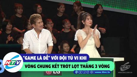 """Xem Show CLIP HÀI """"Game là dễ"""" với đội Tú Vi khi vòng chung kết trót lọt 3 vòng HD Online."""