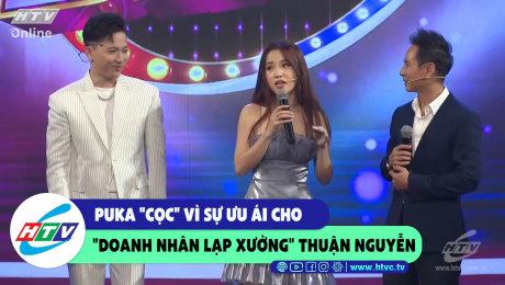 """Xem Show CLIP HÀI Puka """"cọc"""" vì sự ưu ái cho """"Doanh nghiệp lạp xưởng"""" Thuận Nguyễn HD Online."""
