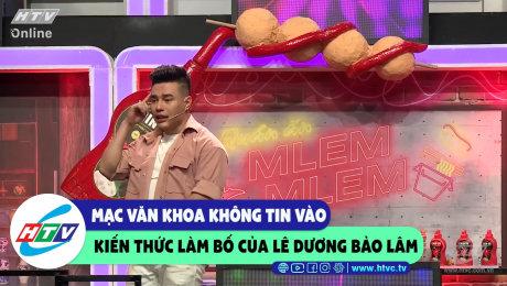 Mạc Văn Khoa không tin vào kiến thức làm bố của Lê Dương Bảo Lâm