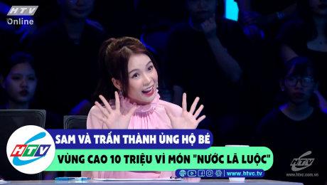 """Sam và Trấn Thành ủng hộ bé vùng cao 10 triệu vì món """"nước lã luộc"""""""