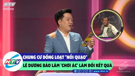 """Chung cư đồng loạt """"nổi quạo"""" vì Lê Dương Bảo Lâm """"chơi ác"""" đổi kết quả"""