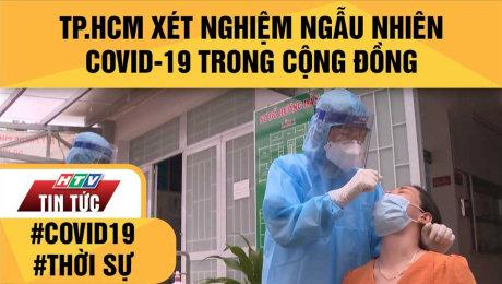 TP.HCM Xét Nghiệm Ngẫu Nhiên Covid-19 Trong Cộng Đồng