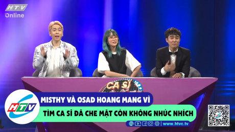 Xem Show CLIP HÀI Misthy và Osad hoang mang vì tìm ra ca sĩ đã che mặt còn không nhúc nhích HD Online.