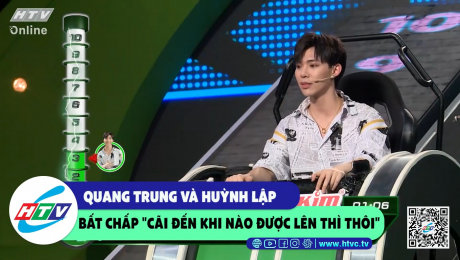 """Xem Show CLIP HÀI Quang Trung và Huỳnh Lập bất chấp """"cãi đến khi nào được lên thì thôi"""" HD Online."""