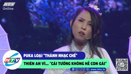 """Xem Show CLIP HÀI Puka loại """"thánh nhạc chế"""" Thiên An chỉ vì...""""tướng không giống con gái"""" HD Online."""