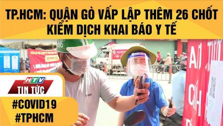 Xem Clip TP.HCM: Quận Gò Vấp Lập Thêm 26 Chốt Kiểm Dịch Khai Báo Y Tế HD Online.