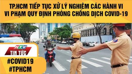 Xem Clip TP.HCM Tiếp Tục Xử Lý Nghiêm Các Hành Vi Vi Phạm Quy Định Phòng Chống Dịch Covid-19 HD Online.