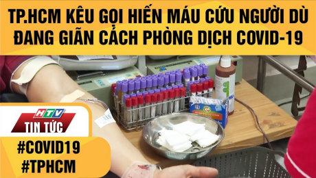 Xem Clip TP.HCM Kêu Gọi Hiến Máu Cứu Người Dù Đang Giãn Cách Phòng Dịch Covid-19 HD Online.