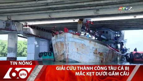 Giải Cứu Thành Công Tàu Cá Bị Mắc Kẹt Dưới Gầm Cầu