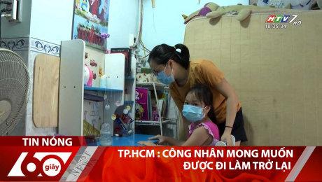 Xem Clip TP.HCM : Công Nhân Mong Muốn Được Đi Làm Trở Lại HD Online.