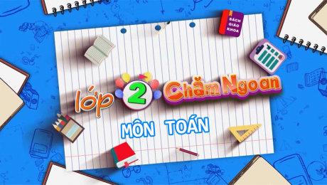 Lớp 2 Chăm Ngoan - Môn Toán