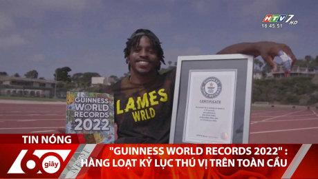 """""""Guinness World Records 2022"""" : Hàng Loạt Kỷ Lục Thú Vị Trên Toàn Cầu"""