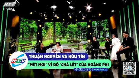 """Xem Show CLIP HÀI Thuận Nguyễn và Hữu Tín """"mệt mỏi"""" vì độ """"chà lết"""" của Hoàng Phi HD Online."""