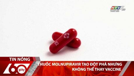 Thuốc Molnupiravir Tạo Đột Phá Nhưng Không Thể Thay Vaccine